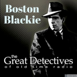 Boston Blackie  - The Great Detectives of Old Time Radio
