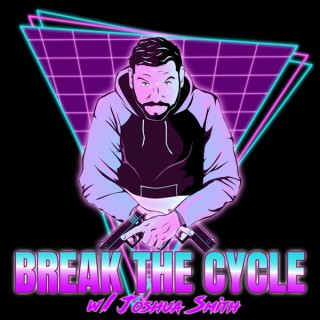 Break The Cycle w/Joshua Smith