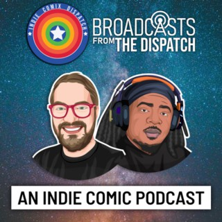 Broadcasts From The Dispatch: Exploring The Indie Comic Multiverse