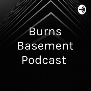 Burns Basement Podcast