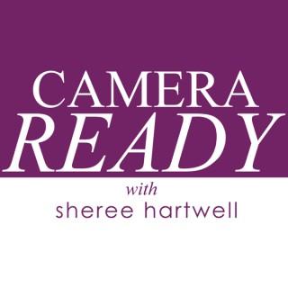 Camera Ready with Sheree Hartwell