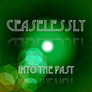 Ceaselessly Into the Past