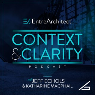 Context & Clarity Podcast with Jeff Echols and Katharine MacPhail