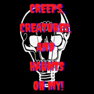 Creeps, Creatures, and Haunts OH MY!