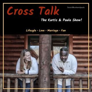 Cross Talk:  The Kurtis & Paula Show!