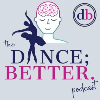Dance; Better.