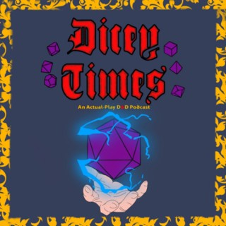 Dicey Times: An Actual-Play D&D Podcast