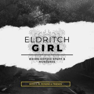 Eldritch Girl: Weird Gothic Stuff & Nonsense