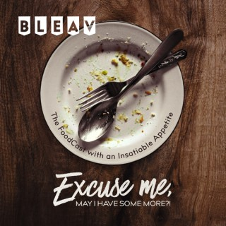 EXCUSE ME, MAY I HAVE SOME MORE?!: The FoodCast with an Insatiable Appetite