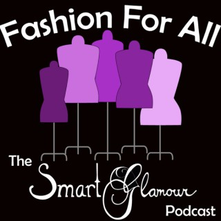 Fashion For All - The SmartGlamour Podcast