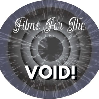 Films for the Void!