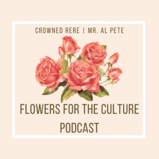 Flowers For The Culture Podcast