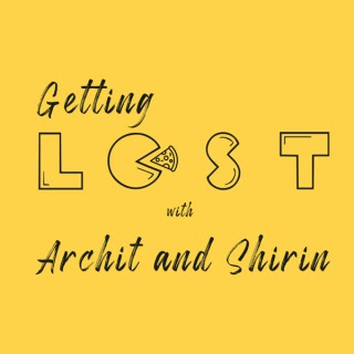 Getting Lost with Archit and Shirin