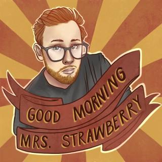 Good Morning Mrs. Strawberry