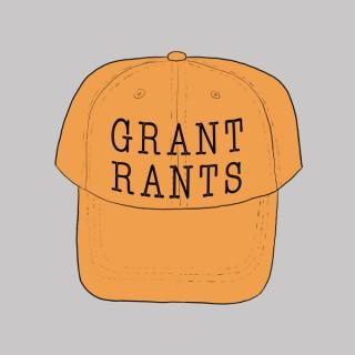 Grant Rants