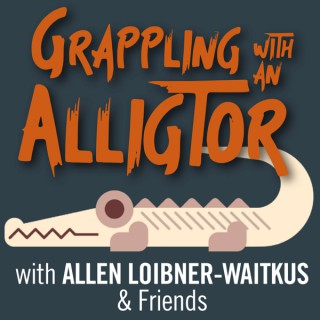 Grappling with an Alligator with Allen Loibner-Waitkus & Friends
