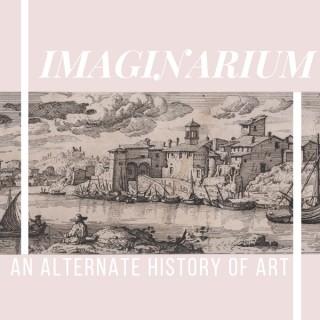 IMAGINARIUM : An Alternate History Of Art