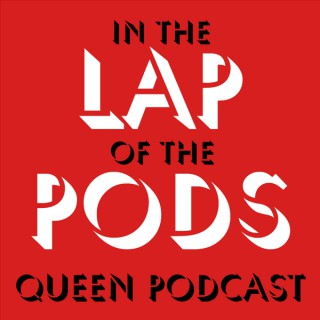 In the Lap of the Pods (Queen podcast)