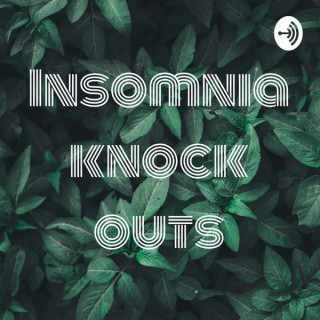 Insomnia knock outs