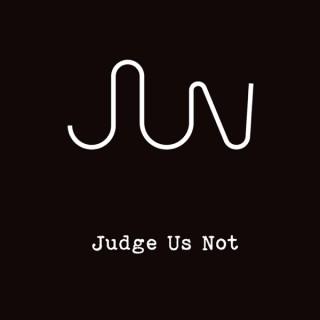 Judge Us Not