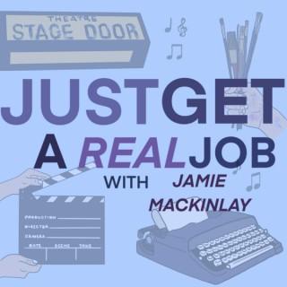 Just Get A Real Job