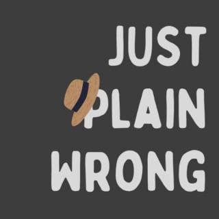 Just Plain Wrong