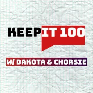 Keep It 100 w/ Dakota & Chorsie