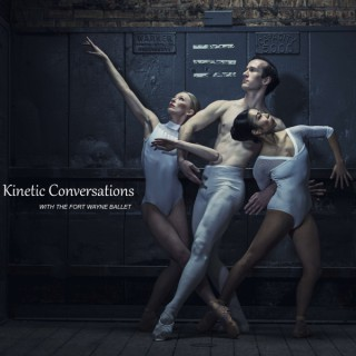 Kinetic Conversations with the Fort Wayne Ballet