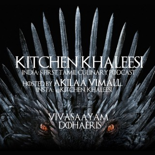 Kitchen Khaleesi - India's First Tamil Culinary Podcast