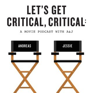 Let's Get Critical, Critical: A Movie Podcast