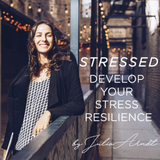 Stressed - The Podcast to Develop your Stress Resilience
