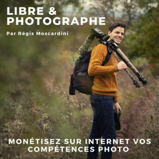 Libre et Photographe - Podcast Photo