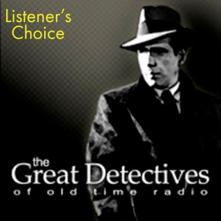 Listener's Choice  - The Great Detectives of Old Time Radio