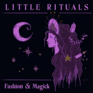 Little Rituals: Fashion & Magick