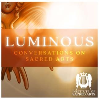 Luminous: Conversations On Sacred Arts