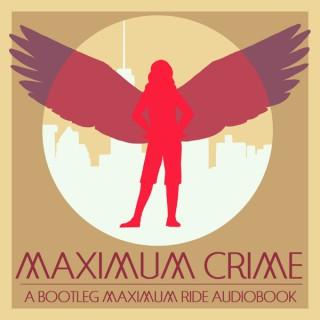 Maximum Crime: A Bootleg Maximum Ride Audiobook Podcast