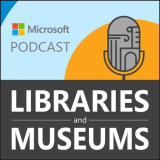 Microsoft Libraries and Museums Podcast