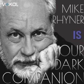 Mike Rhyner is Your Dark Companion