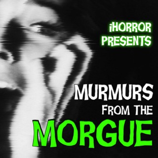 Murmurs From the Morgue's Podcast