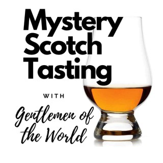 Mystery Scotch Tasting with Gentlemen of the World