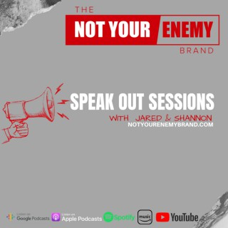 Not Your Enemy: Speak Out Sessions