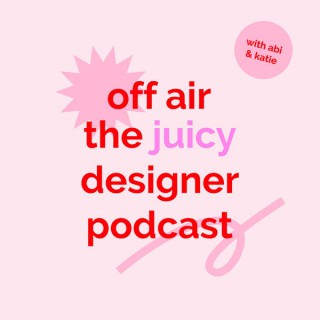 Off Air: The Juicy Designer Podcast