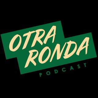 Otra Ronda El Podcast