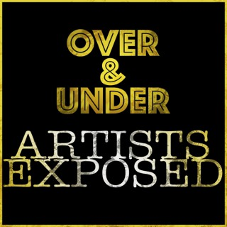 Over & Under: Artists Exposed