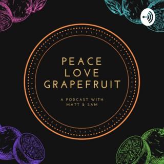 Peace Love Grapefruit