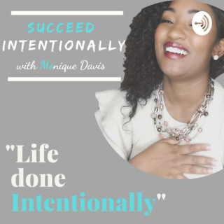 Succeed Intentionally with Monique Davis