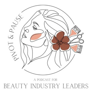 Pivot & Pause - A Podcast for Beauty Industry Leaders.