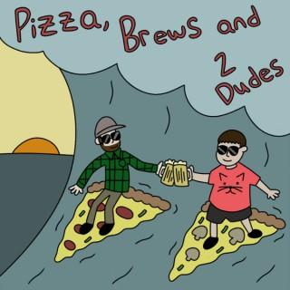 Pizza, Brews and Two Dudes