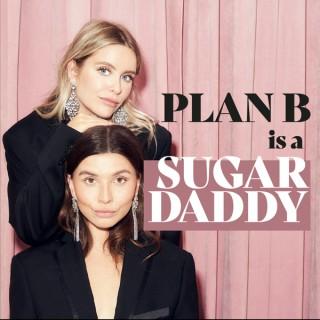 Plan B is a Sugar Daddy