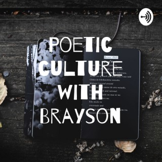 Poetic Culture with Brayson